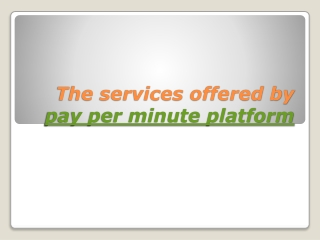 The services offered by pay per minute platform