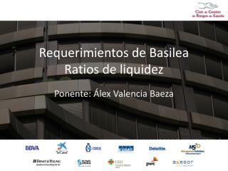 Requerimientos de Basilea Ratios de liquidez