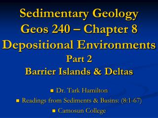 Sedimentary Geology Geos 240   Chapter 8 Depositional Environments Part 2 Barrier Islands  Deltas