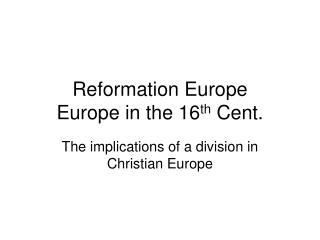 Reformation Europe Europe in the 16th Cent.