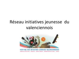 R�seau initiatives jeunesse  du valenciennois