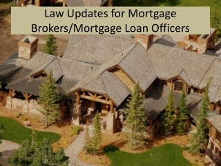 Law Updates for Mortgage Brokers/Mortgage Loan Officers
