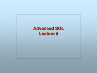 Advanced SQL Lecture 4