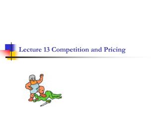 Lecture 13 Competition and Pricing