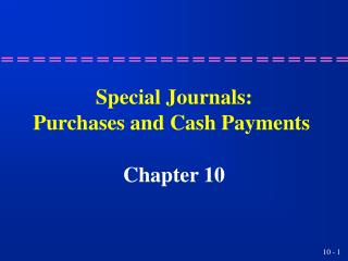 Special Journals: Purchases and Cash Payments
