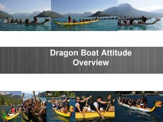 Dragon Boat Attitude  Overview