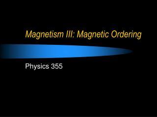 Magnetism III: Magnetic Ordering