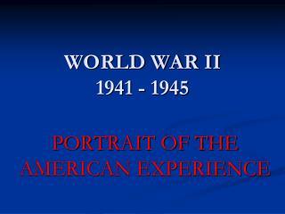 WORLD WAR II 1941 - 1945