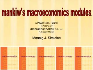 A PowerPointTutorial To Accompany  macroeconomics, 5th. ed. N. Gregory Mankiw  Mannig J. Simidian