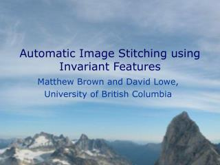 Automatic Image Stitching using Invariant Features
