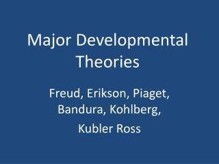 Major Developmental Theories