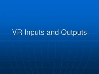 VR Inputs and Outputs
