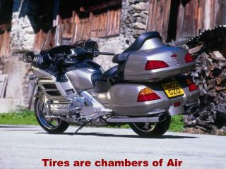 Tires are chambers of Air