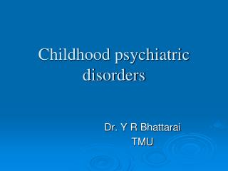 Childhood psychiatric disorders
