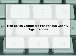 Ron Eakes Volunteers For Various Charity Organizations