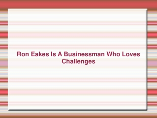 Ron Eakes Is A Businessman Who Loves Challenges
