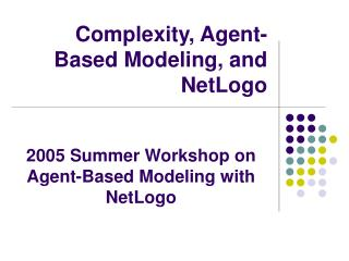 Complexity, Agent-Based Modeling, and NetLogo