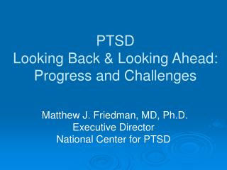 PTSD Looking Back  Looking Ahead:  Progress and Challenges