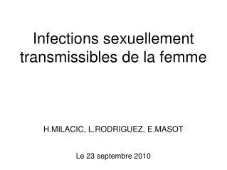 Infections sexuellement transmissibles de la femme     H.MILACIC, L.RODRIGUEZ, E.MASOT  Le 23 septembre 2010