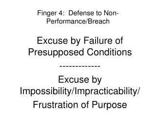 Finger 4:  Defense to Non-Performance/Breach