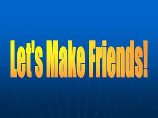 Lets Make Friends