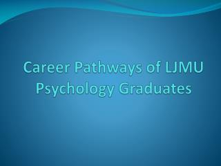 Career Pathways of LJMU Psychology Graduates