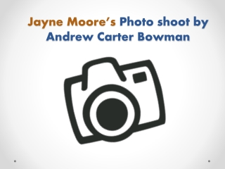 Jayne Moore's Photo shoot by Andrew Carter Bowman