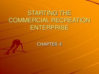 STARTING THE COMMERCIAL RECREATION ENTERPRISE