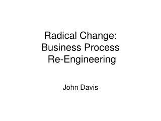 Radical Change: Business Process  Re-Engineering