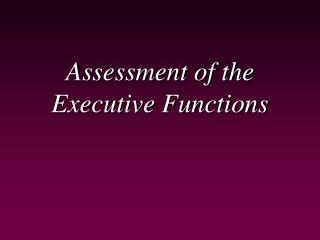 Assessment of the Executive Functions
