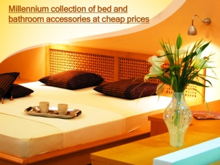 Millennium collection of bed and bathroom accessories at che