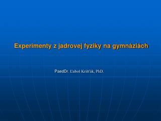 Experimenty z jadrovej fyziky na gymnáziách