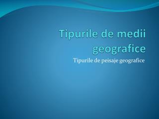 Tipurile de medii geografice