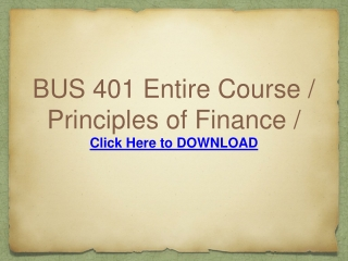 BUS 401 Entire Course / Principles of Finance / Ashford Univ