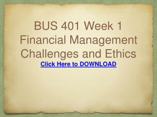 BUS 401 Week 1 Financial Management Challenges and Ethics