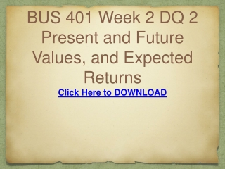 BUS 401 Week 2 DQ 2 Present and Future Values, and Expected