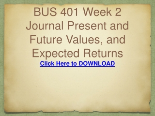 BUS 401 Week 2 Journal Present and Future Values, and Expect