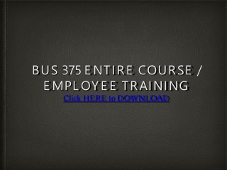 BUS 375 Entire Course