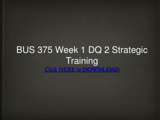 BUS 375 Week 1 DQ 2 Strategic Training