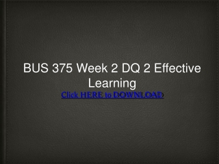 BUS 375 Week 2 DQ 2 Effective Learning