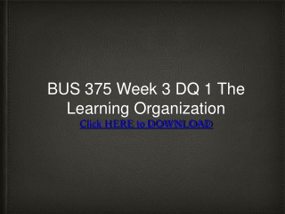 BUS 375 Week 3 DQ 1 The Learning Organization
