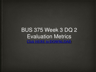 BUS 375 Week 3 DQ 2 Evaluation Metrics