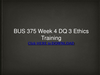 BUS 375 Week 4 DQ 3 Ethics Training