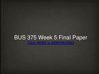 BUS 375 Week 5 Final Paper