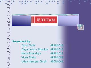 Presented By:  Divya Sethi 08EM-016  Dhyananshu Shankar 08EM-015  Neha Shandilya 08EM-023  Vivek Sinha 08EM-056  Uday Na