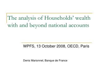 The analysis of Households  wealth with and beyond national accounts