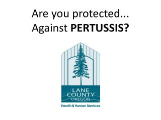 Are you protected... Against PERTUSSIS