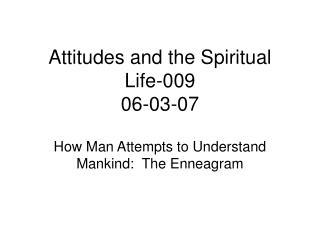 Attitudes and the Spiritual Life-009 06-03-07