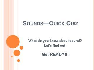 Sounds—Quick Quiz