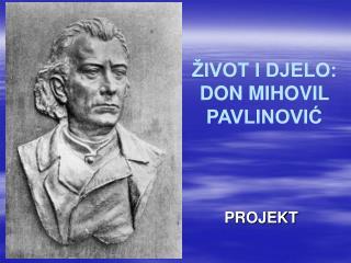 ŽIVOT I DJELO:  DON MIHOVIL PAVLINOVIĆ